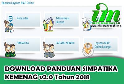 DOWNLOAD PANDUAN SIMPATIKA KEMENAG v2.0 Tahun 2018 - SIMPATIKA merupakan aplikasi pendataan bagi madrasah yang sangat populer sekali, dari zaman namanya Padamu Negeri, sekarang berganti nama menjadi SIMPATIKA yang mempunya kepanjangan dari    Setiap operator madrasah di seluruh Indonesia, harus melakukan updating data dari mulai lembaga, siswa, ptk, dan lain sebagainya, bahkan sekarang ini, hampir pencairan tunjangan bagi PTK di madrasah dilakukan atau berbasis menggunakan aplikasi SIMPATIKA ini.    Tidak semua Operator Madrasah mengerti akan langkah-langkah yang harus dikerjakan di SIMPATIKA ini, bahkan banyak Operator Madrasah yang tanya sana tanya sini, untuk mempertanyakan hal-hal yang harus dikerjakan atau bagaimana cara mengerjakan SIMPATIKA ini. Kita tahu, bahwa di SIMPATIKA banyak sekali terdapat hal-hal yang harus dikerjakan, baik di awal tahun Pelajaran maupun di awal semester. Ini membuat Operator Madrasah harus melakukan updating secara terus menurus di awal tahun atau awal semester, terkadang juga Operator Madrasah justru Lupa harus bagaimana mengerjakan hal tertentu di SIMPATIKA.    Sebenarnya, pihak SIMPATIKA sendiri sudah memberikan keringan bagi Operator Madrasah dalam mengerjakan aplikasi SIMPATIKA ini. Pihak SIMPATIKA mmeberikan dua solusi untuk operator dalam mengerjakan pekerjaannya, yaitu    1. Melalui website bantuan SIMPATIKA, silahkan kunjungi:  2. Melalui buku panduan lengkap yang bisa anda download sendiri, disana sangat lengkap sekali dari mulai panduan bagi admin kanwil, admin kab/kota, dan admin madrasah. Anda bisa mendownloadnya sebagai pegangan, dimana anda lupa dalam mengerjakan sesuatu di SIMPATIKA.    Untuk Panduannya bisa langsung download saja ditautan di bawah ini, Ini Buku Panduan SIMPATIKA versi 2 alias yang terbaru dan terupdate. Silahkan sedot saja !    PANDUAN SIMPATIKA KEMENAG v2.0 Tahun 2018