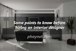 Some points to know before hiring an interior designer