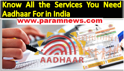 know-all-services-you-need-aadhaar-for-paramnews-in-india
