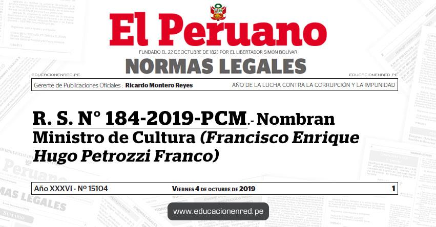 R. S. N° 184-2019-PCM - Nombran Ministro de Cultura (Francisco Enrique Hugo Petrozzi Franco)
