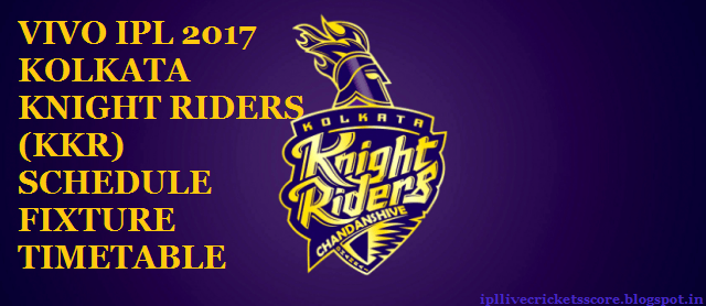 VIVO IPL 2017 KOLKATA KNIGHT RIDERS (KKR) SCHEDULE FIXTURE TIMETABLE