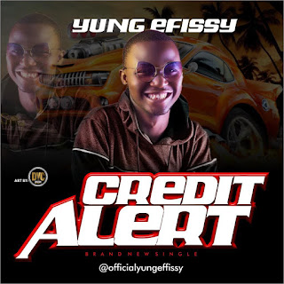 """Yung Efissy -- """"Credit Alert"""""""