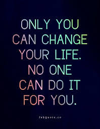 Famous Quotes About Life Changes: only you can change your life