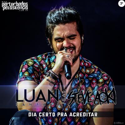 Baixar Dia Certo Pra Acreditar – Luan Santana ft. Steve Aoki