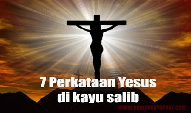 PASKAH: 7 Perkataan Yesus Di Kayu Salib