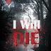 """""""I Will Die"""""""