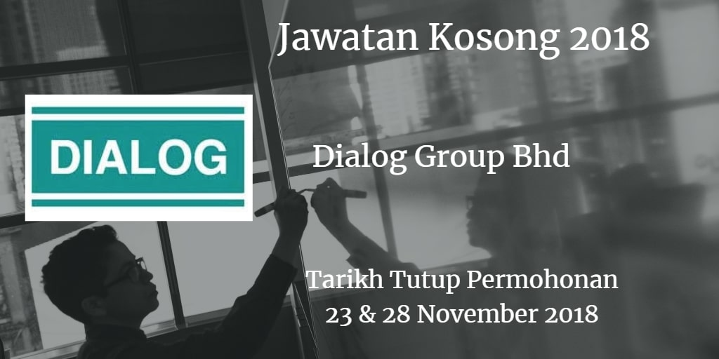 Jawatan Kosong Dialog Group Bhd 23 & 28 November 2018