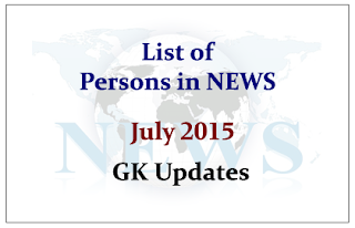 List of Persons in NEWS- July 2015 | GK Updates