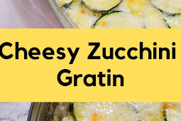Cheesy Zucchini Gratin