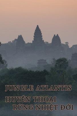 Xem Phim Huyền Thoại Rừng Nhiệt Đới - BBC: Jungle Atlantis