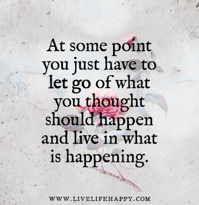 encouraging quotes: at some point you just have to let go of what you thought