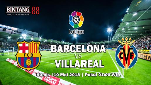 Prediksi Barcelona vs Villarreal 10 Mei 2018