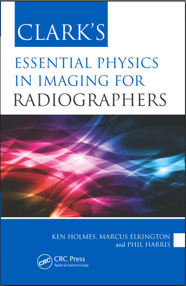 Clark's Essential Physics in Imaging for Radiographers [PDF]
