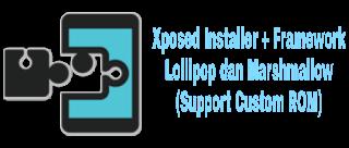 Xposed Installer + Framework Lollipop dan Marshmallow (Support Custom ROM)