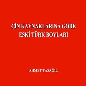 Ahmet Taşağıl - Çin Kaynaklarına Göre Eski Türk Boyları