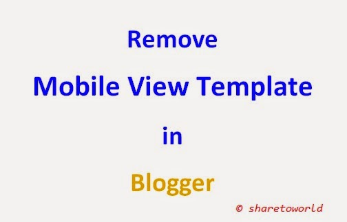 How to Remove Mobile View Template in Blogger