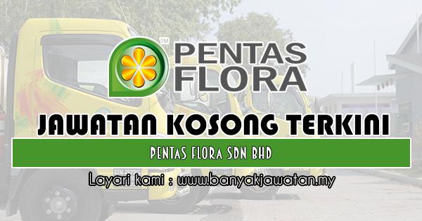 Jawatan Kosong 2018 di Pentas Flora Sdn Bhd