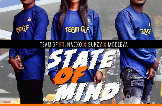 Team GF Ft. Nacxo, Sukzy & Modeeva – State Of Mind