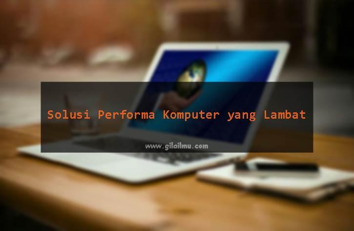 5 Cara Simple Mempercepat Performa Laptop atau Komputer Kalian yang Lambat