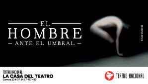 El Hombre Ante el Umbral | Casa del Teatro Nacional