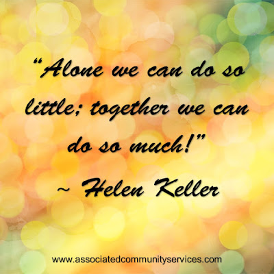 Alone we can do so little; together we can do so much ~ Helen Keller