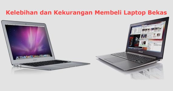 Kelebihan dan Kekurangan Membeli Laptop Bekas