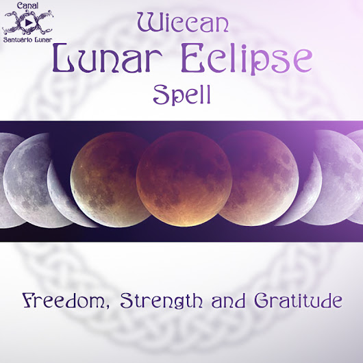 Wiccan Lunar Eclipse Spell: Freedom, Strength and Gratitude