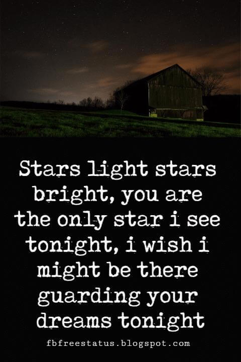 Good Night Quotes, Stars light stars bright, you are the only star i see tonight, i wish i might be there guarding your dreams tonight