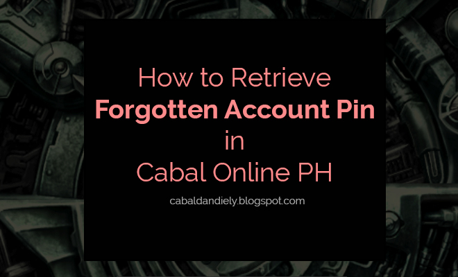 How to Retrieve Forgotten Account Pin in Cabal PH
