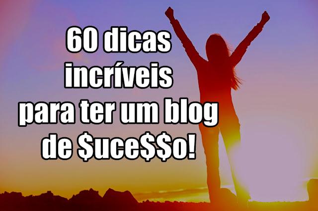 Dicas infaliveis para ter um blog de sucesso