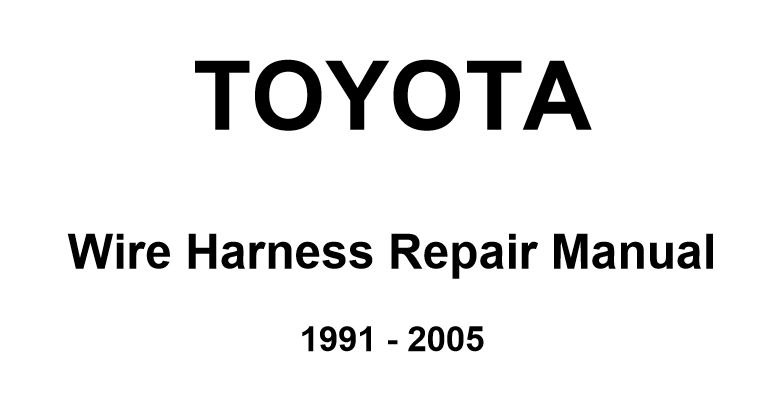 TOYOTA WIRE HARNESS 1991-2005 SERVICE REPAIR MANUALS