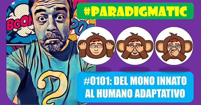 #ParadigmaTIC El Ser Humano en la transformación digital (Cap0101): Del mono innato al humano adaptativo