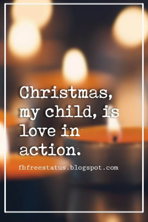 Christmas Quotes And Sayings, Christmas, my child, is love in action. -Dale Evans