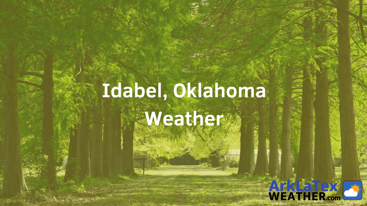 Idabel, Oklahoma, Weather Forecast, McCurtain County, Idabel weather, ArkLaTexWeather.com, IdabelNews.com