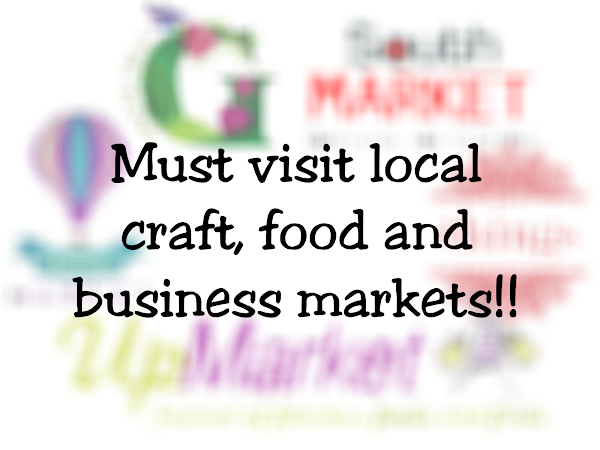 Support local? Must visit local craft, food and business markets!!