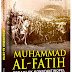 Muhammad Al-Fatih : Penakluk Konstantinopel