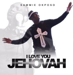 """JPEG: Sammie Okposo- """"I Love You Jehovah"""""""