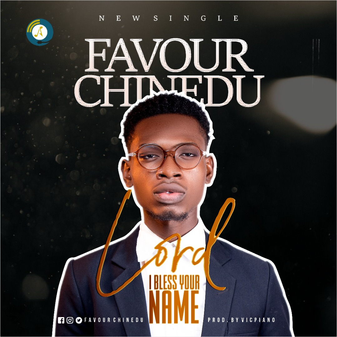 FAVOUR CHINEDU- LORD I BLESS YOUR NAME