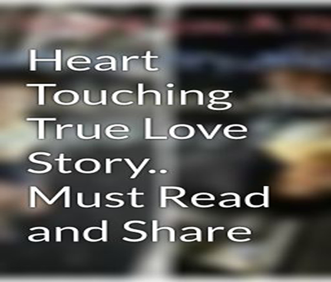 Heart Touching True Love Story.. Must Read and Share ...