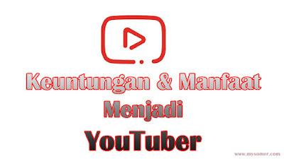 Keuntungan menjadi youtuber dan manfaat mengunggah vidio ke youtube