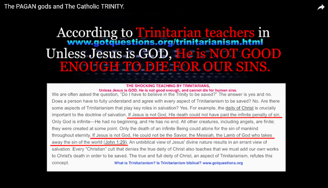 According to Trinitarian teachers in www.gotquestions.org/trinitarianism.html Unless Jesus is GOD, He is NOT GOOD ENOUGH TO DIE FOR OUR SINS.