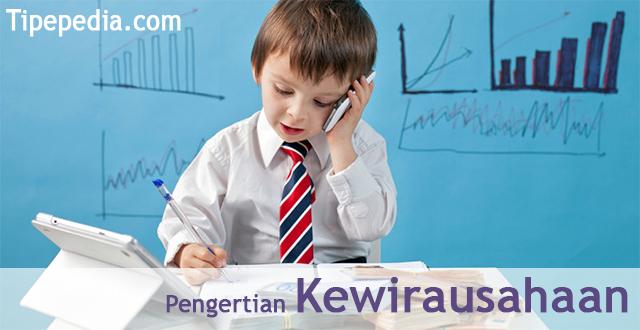 Pengertian Kewirausahaan (Entrepreneurship) Lengkap dengan Ciri - Ciri dan Tujuannya