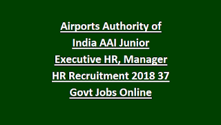 Airports Authority of India AAI Junior Executive HR, Manager HR Recruitment Notification 2018 37 Govt Jobs Online