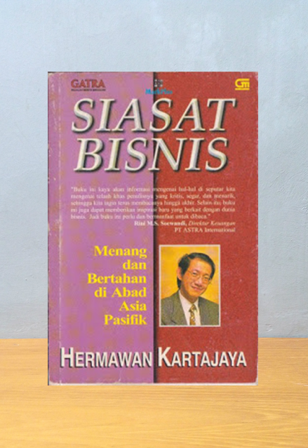 SIASAT BISNIS: MENANG DAN BERTAHAN DI ABAD ASIA PASIFIK, Hermawan Kartajaya