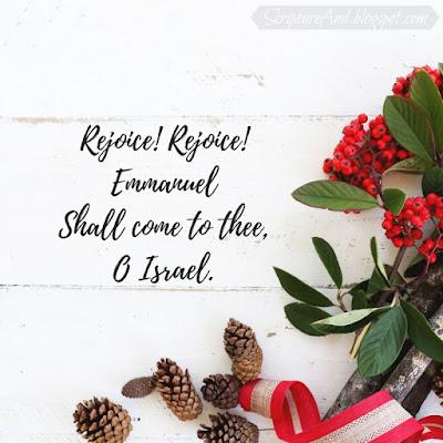 O Come, O Come, Emmanuel - Rejoice! Rejoice! Emmanuel shall come to thee, O Israel.   scriptureand.blogspot.com