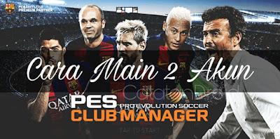 Cara Bermain Dua Akun PESCM (Pro Evolution Soccer Club Manager)