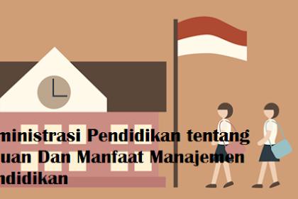 Administrasi Pendidikan Perihal Tujuan Dan Manfaat Manajemen Pendidikan