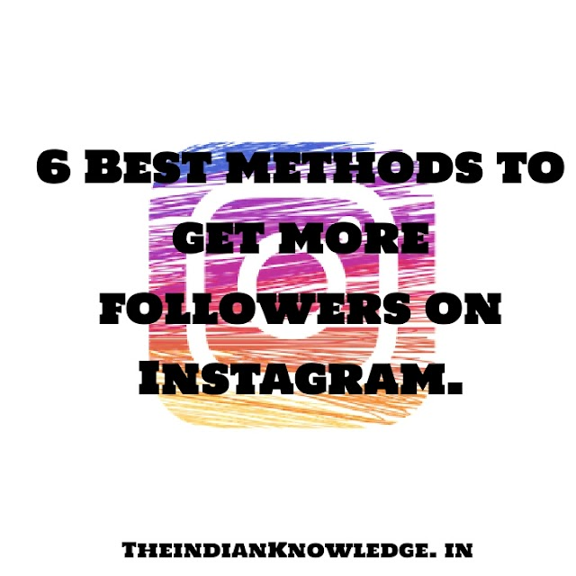 6 Best methods to get more followers on Instagram.
