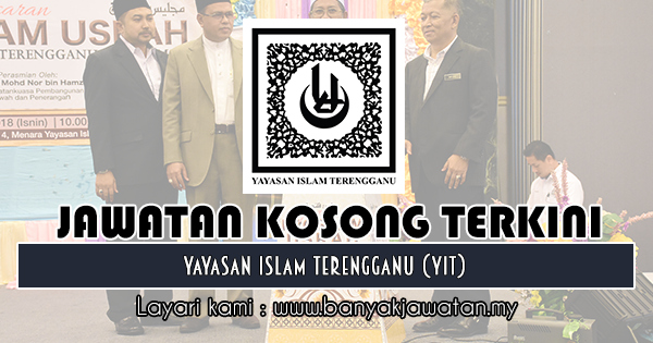 Jawatan Kosong 2018 di Yayasan Islam Terengganu (YIT)
