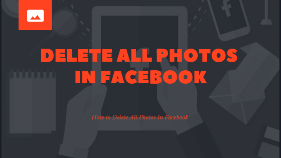 How To Delete All Facebook Photos At Once<br/>